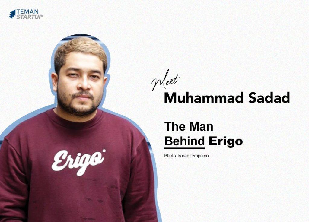 Muhammad Sadad, The Man Behind Erigo